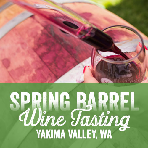 Spring Barrel Wine Tasting - Yakima Valley Wine Country